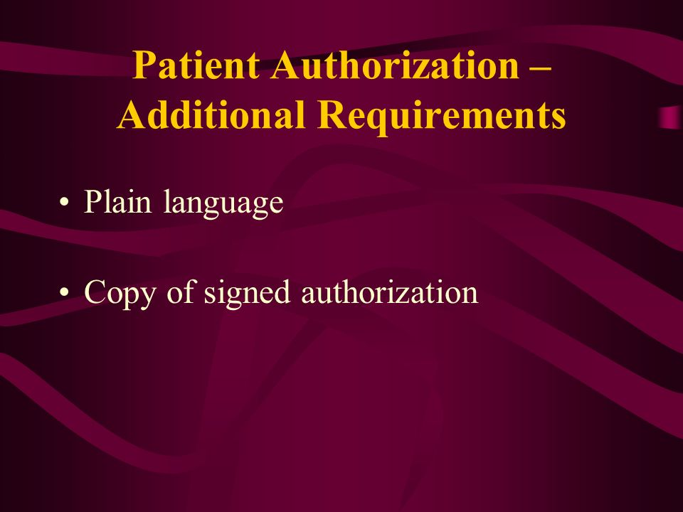 Patient Authorization – Additional Requirements Plain language Copy of signed authorization