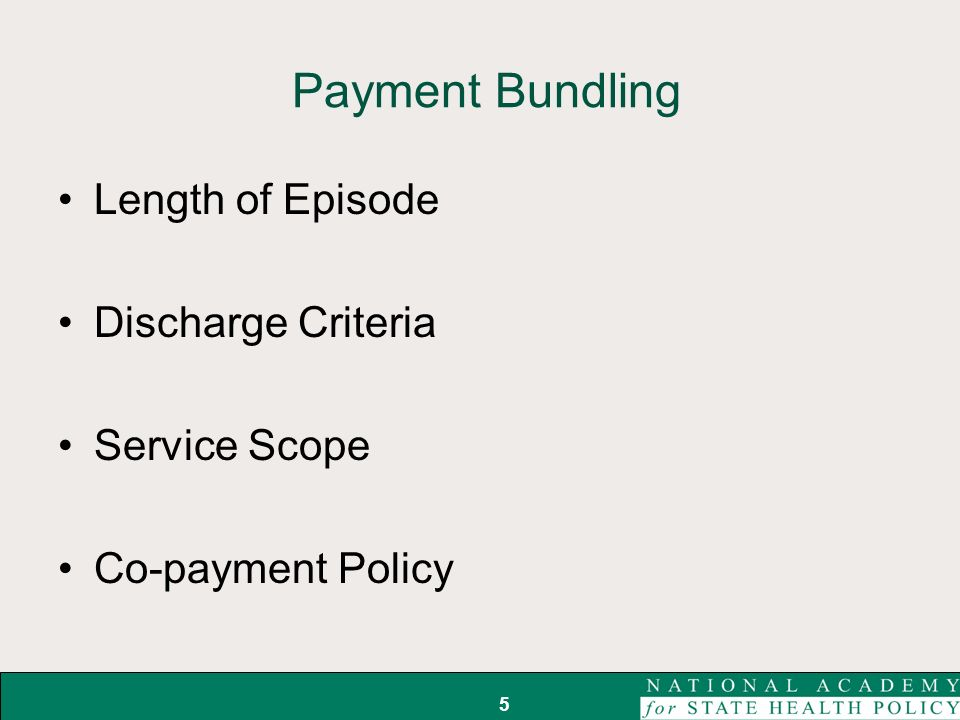 Payment Bundling Length of Episode Discharge Criteria Service Scope Co-payment Policy 5