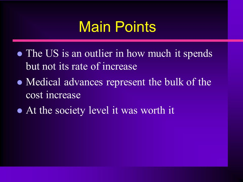 Main Points The US is an outlier in how much it spends but not its rate of increase Medical advances represent the bulk of the cost increase At the so