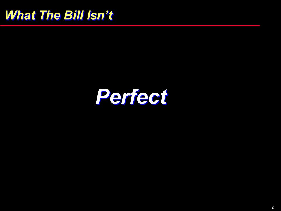 2 What The Bill Isnt Perfect