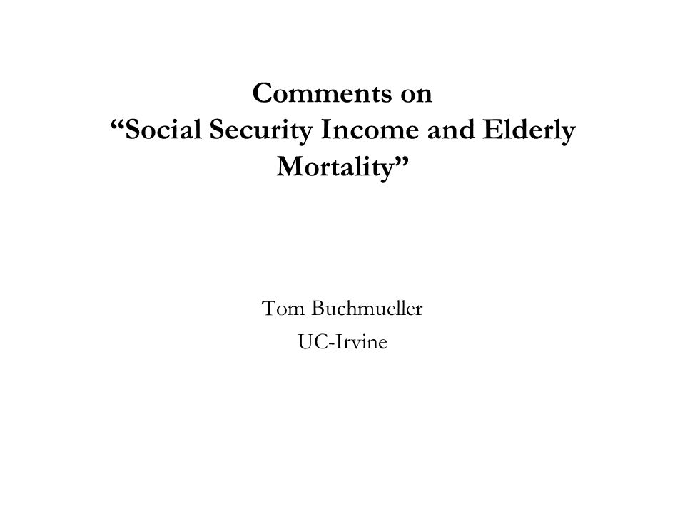 Comments on Social Security Income and Elderly Mortality Tom Buchmueller UC-Irvine