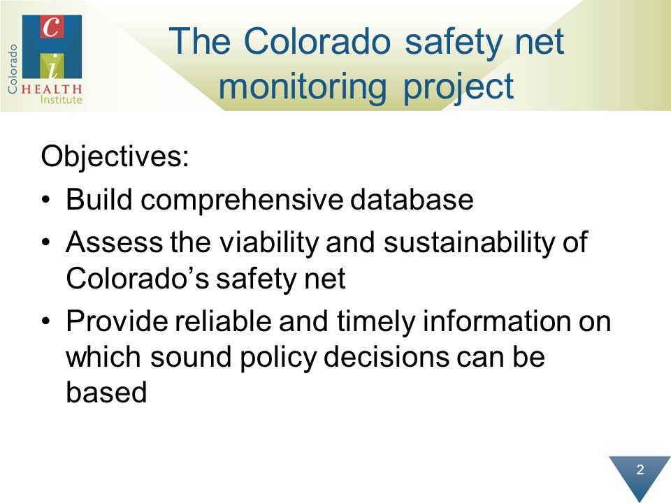 2 The Colorado safety net monitoring project Objectives: Build comprehensive database Assess the viability and sustainability of Colorados safety net