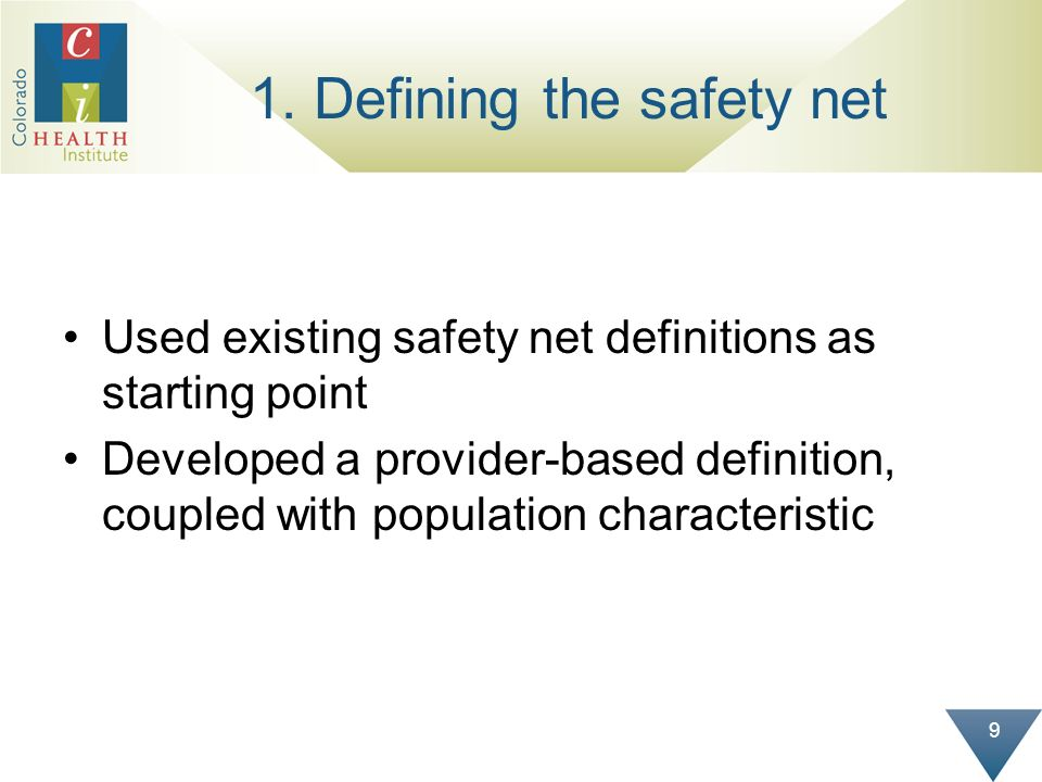 9 1. Defining the safety net Used existing safety net definitions as starting point Developed a provider-based definition, coupled with population cha