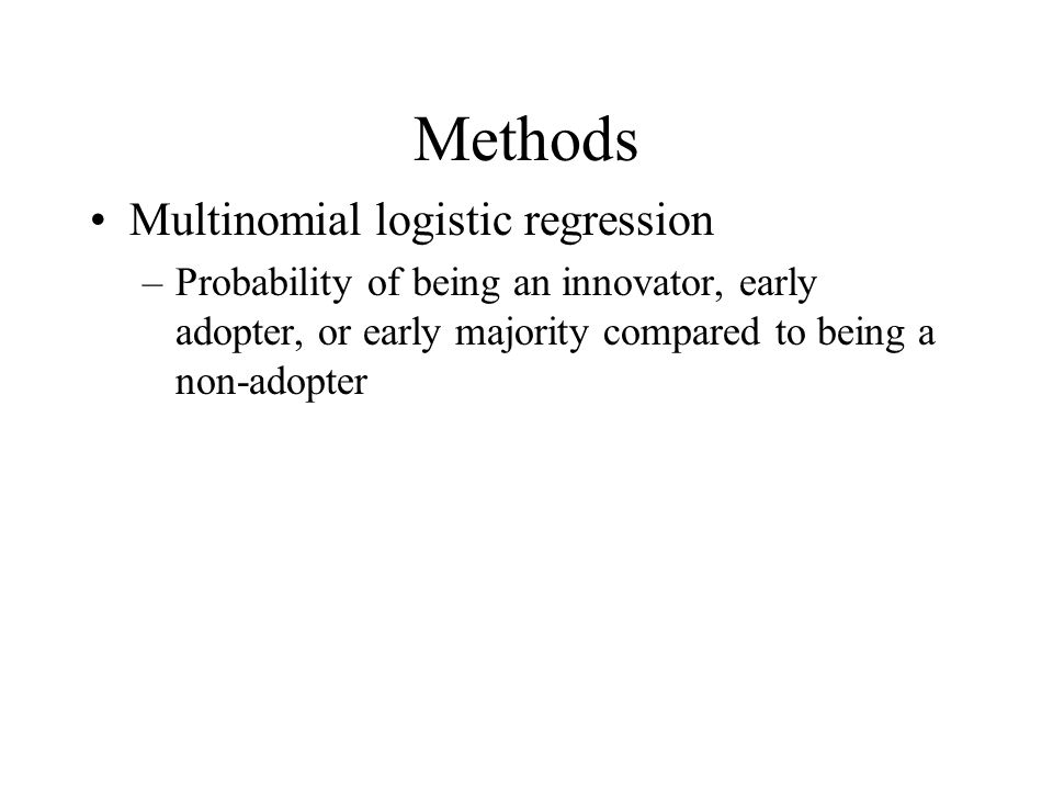 Methods Multinomial logistic regression –Probability of being an innovator, early adopter, or early majority compared to being a non-adopter