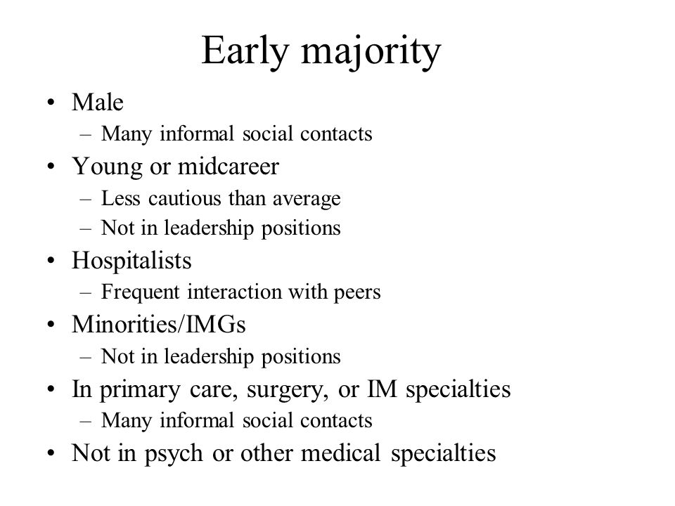 Early majority Male –Many informal social contacts Young or midcareer –Less cautious than average –Not in leadership positions Hospitalists –Frequent