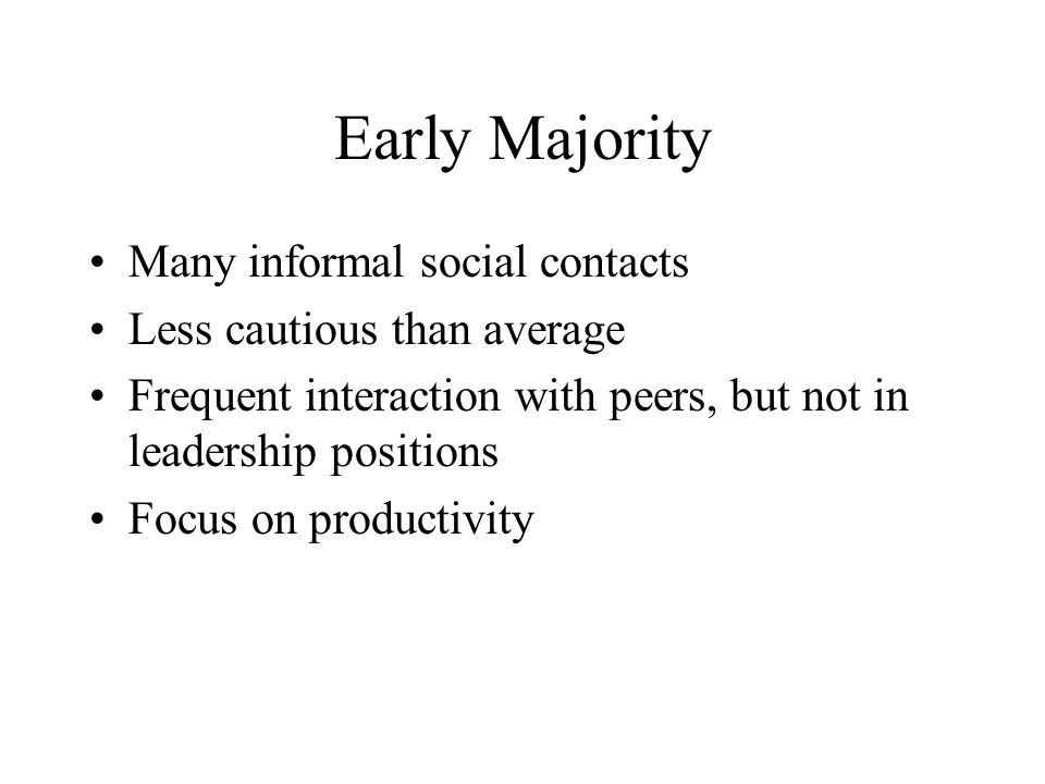 Early Majority Many informal social contacts Less cautious than average Frequent interaction with peers, but not in leadership positions Focus on prod