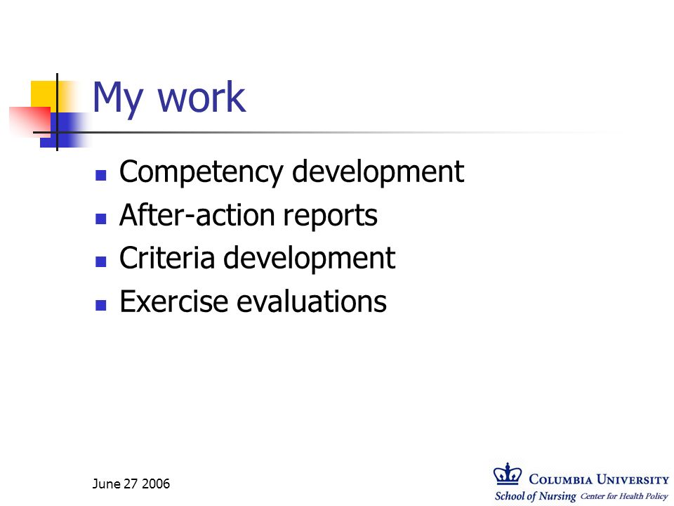 June 27 2006 My work Competency development After-action reports Criteria development Exercise evaluations