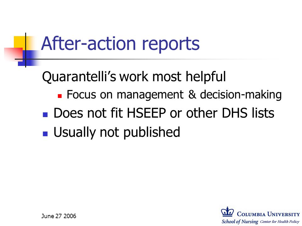June 27 2006 After-action reports Quarantellis work most helpful Focus on management & decision-making Does not fit HSEEP or other DHS lists Usually n