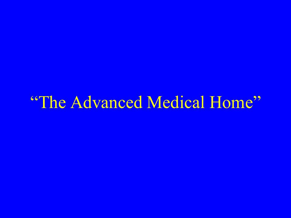 The Advanced Medical Home