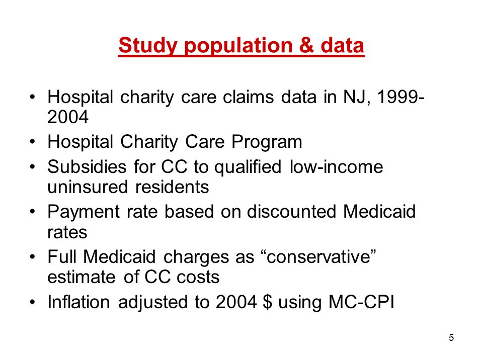 5 Study population & data Hospital charity care claims data in NJ, 1999- 2004 Hospital Charity Care Program Subsidies for CC to qualified low-income uninsured residents Payment rate based on discounted Medicaid rates Full Medicaid charges as conservative estimate of CC costs Inflation adjusted to 2004 $ using MC-CPI