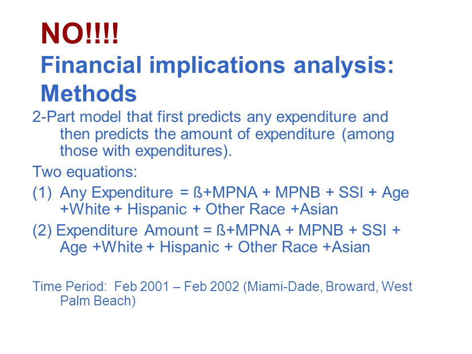 NO!!!! Financial implications analysis: Methods 2-Part model that first predicts any expenditure and then predicts the amount of expenditure (among th