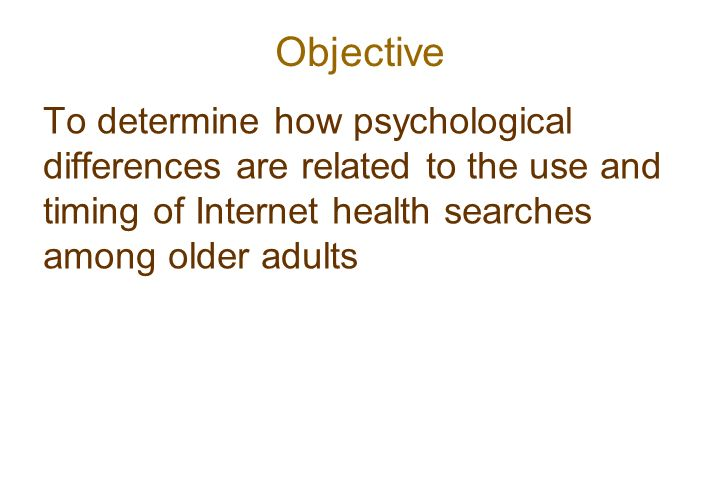 Objective To determine how psychological differences are related to the use and timing of Internet health searches among older adults