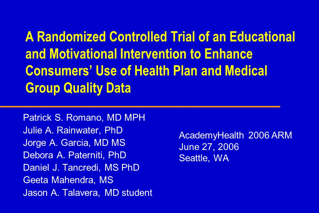 A Randomized Controlled Trial of an Educational and Motivational Intervention to Enhance Consumers Use of Health Plan and Medical Group Quality Data P