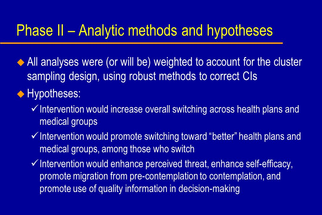 Phase II – Analytic methods and hypotheses u All analyses were (or will be) weighted to account for the cluster sampling design, using robust methods