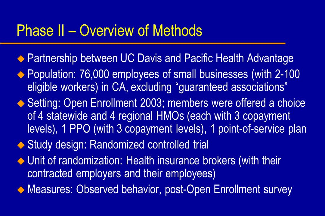 Phase II – Overview of Methods u Partnership between UC Davis and Pacific Health Advantage u Population: 76,000 employees of small businesses (with 2-