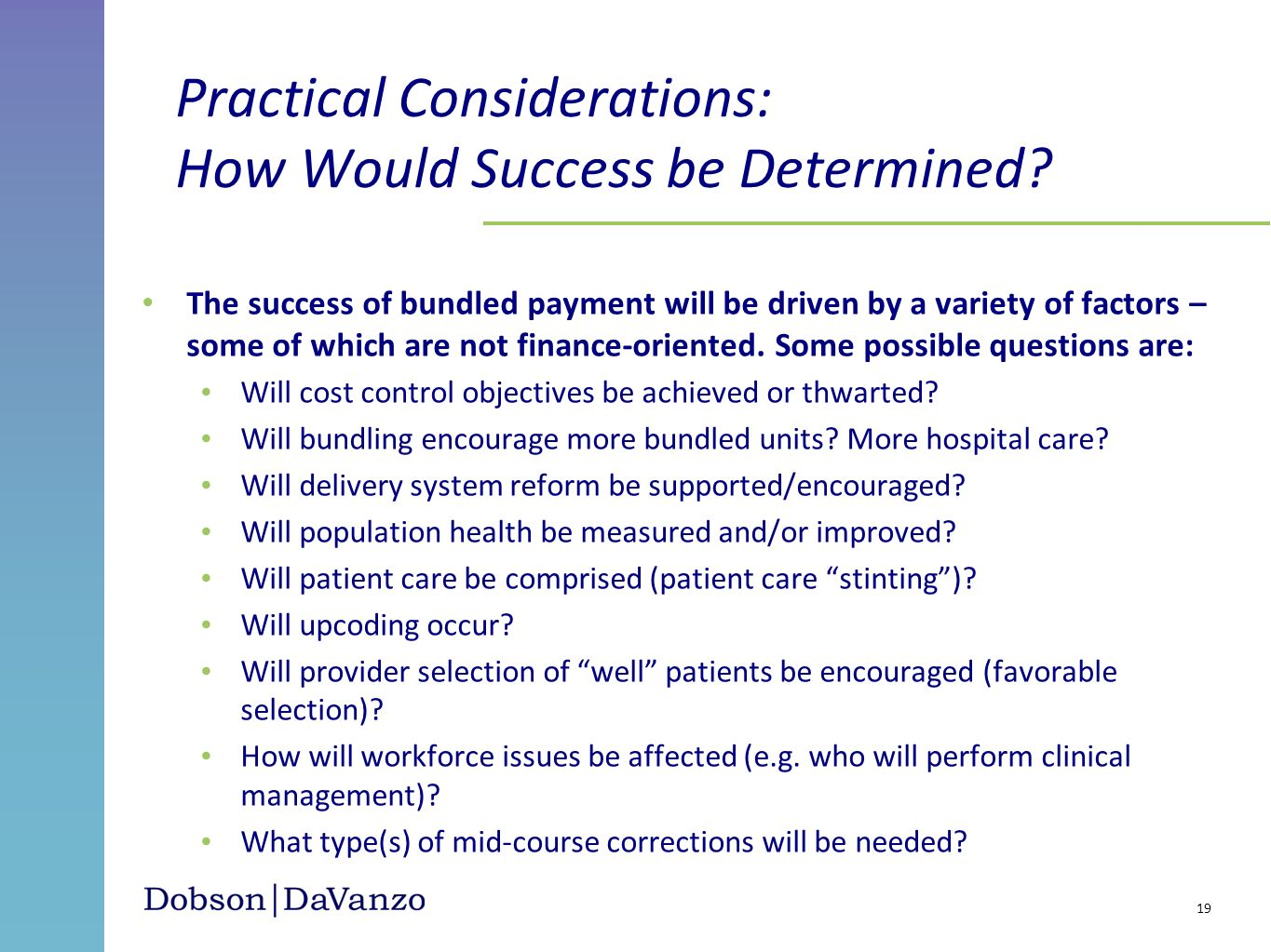 The success of bundled payment will be driven by a variety of factors – some of which are not finance-oriented. Some possible questions are: Will cost