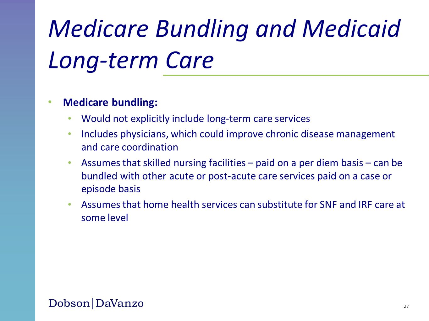 Medicare bundling: Would not explicitly include long-term care services Includes physicians, which could improve chronic disease management and care c