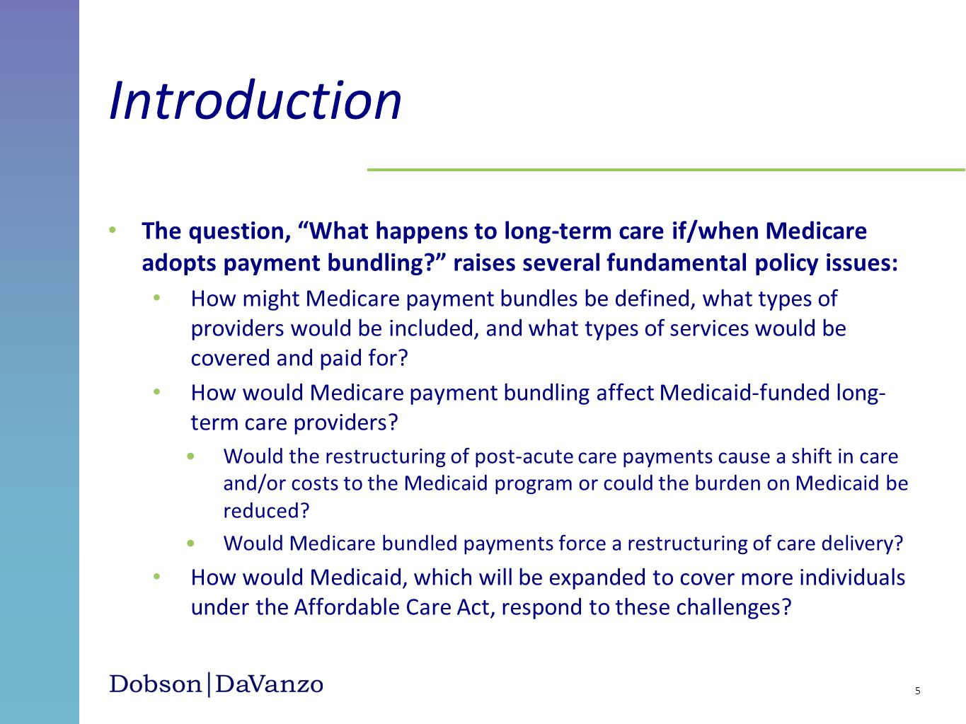 The question, What happens to long-term care if/when Medicare adopts payment bundling? raises several fundamental policy issues: How might Medicare pa