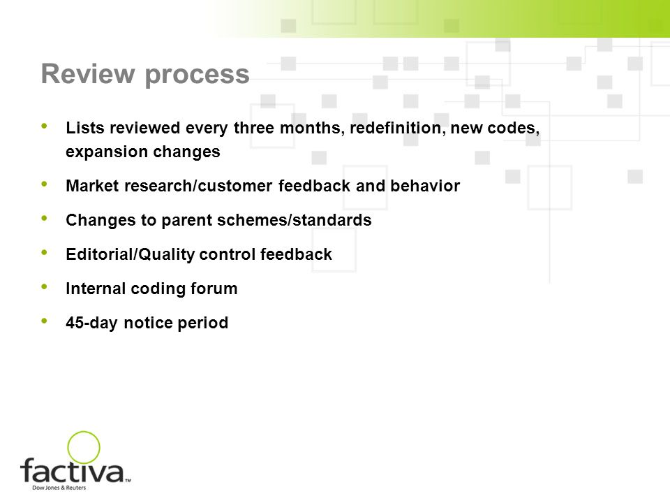 Review process Lists reviewed every three months, redefinition, new codes, expansion changes Market research/customer feedback and behavior Changes to
