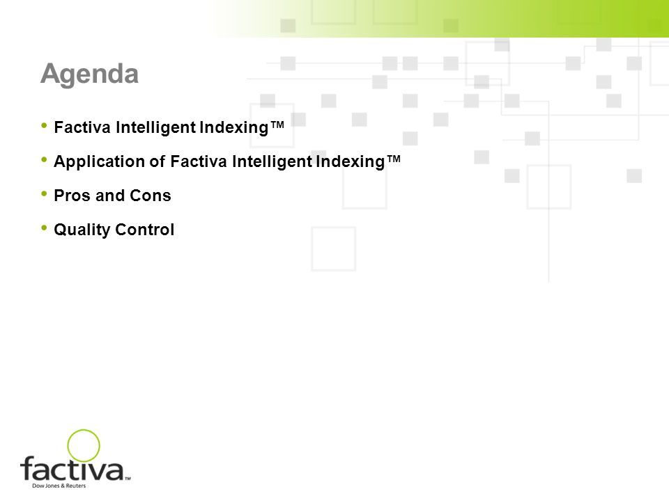 Agenda Factiva Intelligent Indexing Application of Factiva Intelligent Indexing Pros and Cons Quality Control