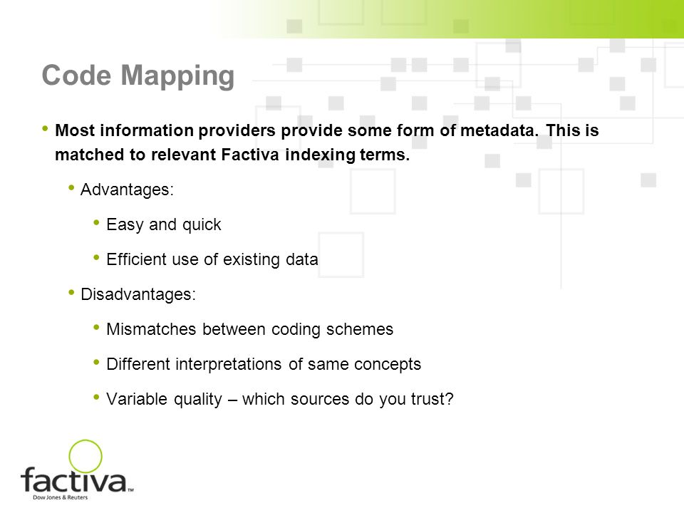 Code Mapping Most information providers provide some form of metadata. This is matched to relevant Factiva indexing terms. Advantages: Easy and quick