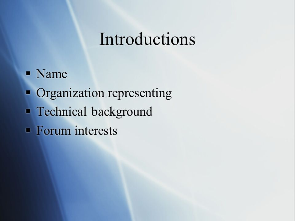 Introductions Name Organization representing Technical background Forum interests Name Organization representing Technical background Forum interests