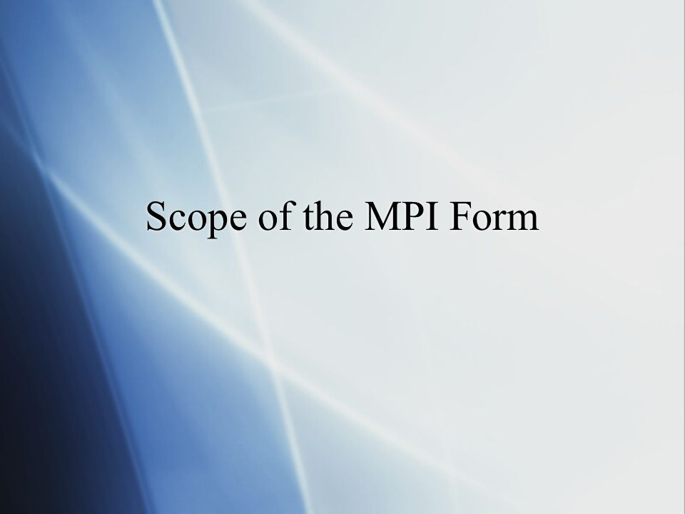 Scope of the MPI Form