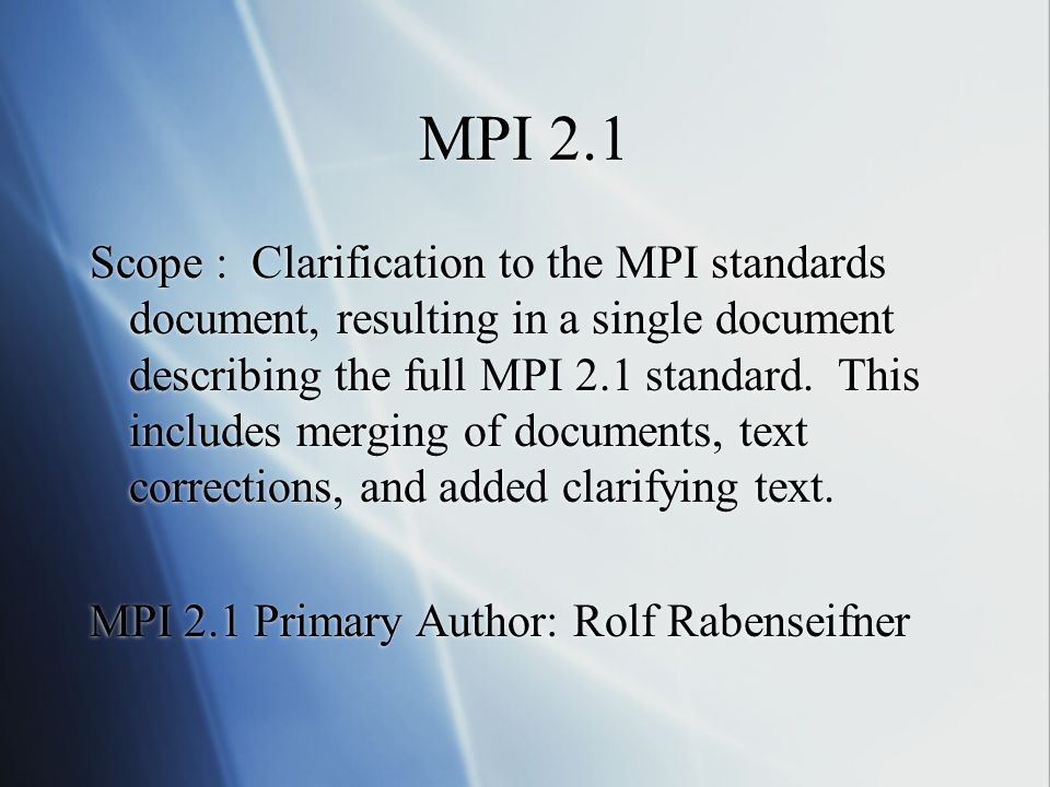 MPI 2.1 Scope : Clarification to the MPI standards document, resulting in a single document describing the full MPI 2.1 standard.