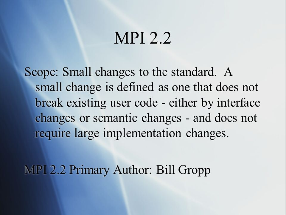 MPI 2.2 Scope: Small changes to the standard.
