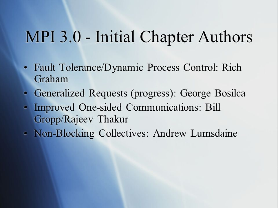 MPI Initial Chapter Authors Fault Tolerance/Dynamic Process Control: Rich Graham Generalized Requests (progress): George Bosilca Improved One-sided Communications: Bill Gropp/Rajeev Thakur Non-Blocking Collectives: Andrew Lumsdaine Fault Tolerance/Dynamic Process Control: Rich Graham Generalized Requests (progress): George Bosilca Improved One-sided Communications: Bill Gropp/Rajeev Thakur Non-Blocking Collectives: Andrew Lumsdaine