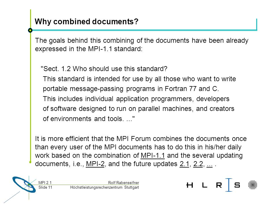 Höchstleistungsrechenzentrum Stuttgart Rolf RabenseifnerMPI 2.1 Slide 11 Why combined documents? The goals behind this combining of the documents have