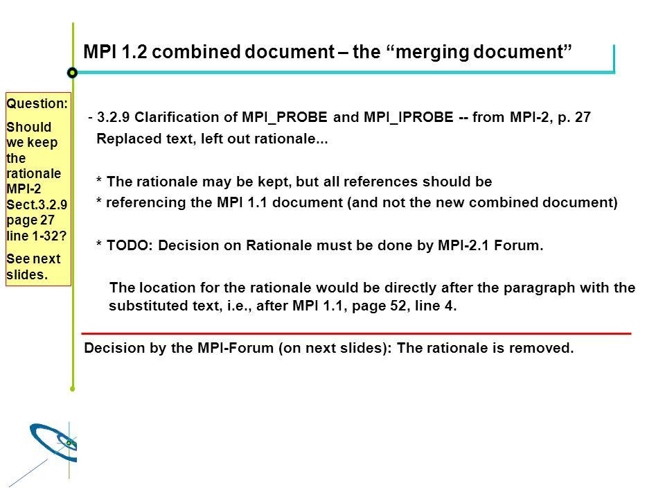 Höchstleistungsrechenzentrum Stuttgart Rolf RabenseifnerMPI 2.1 Slide 52 MPI 1.2 combined document – the merging document - 3.2.9 Clarification of MPI_PROBE and MPI_IPROBE -- from MPI-2, p.
