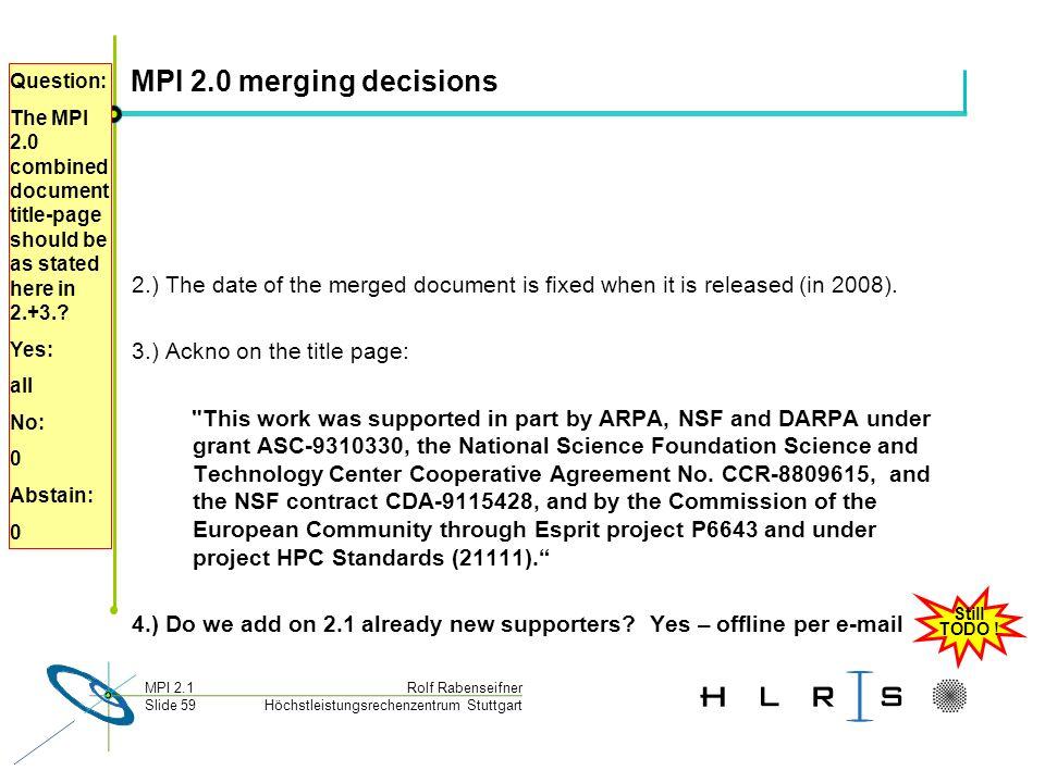Höchstleistungsrechenzentrum Stuttgart Rolf RabenseifnerMPI 2.1 Slide 59 MPI 2.0 merging decisions 2.) The date of the merged document is fixed when it is released (in 2008).