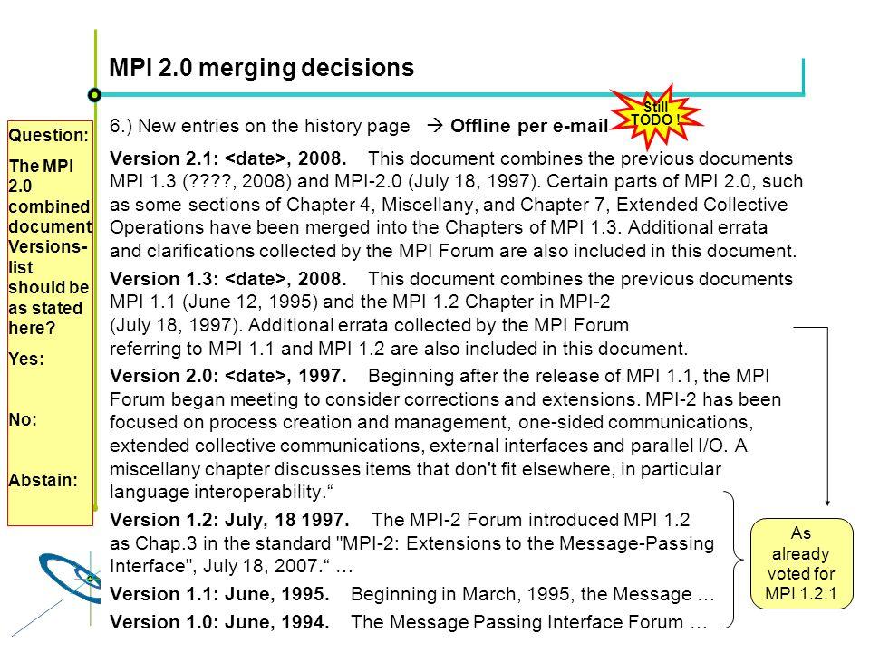 Höchstleistungsrechenzentrum Stuttgart Rolf RabenseifnerMPI 2.1 Slide 62 MPI 2.0 merging decisions 6.) New entries on the history page Offline per e-mail Version 2.1:, 2008.