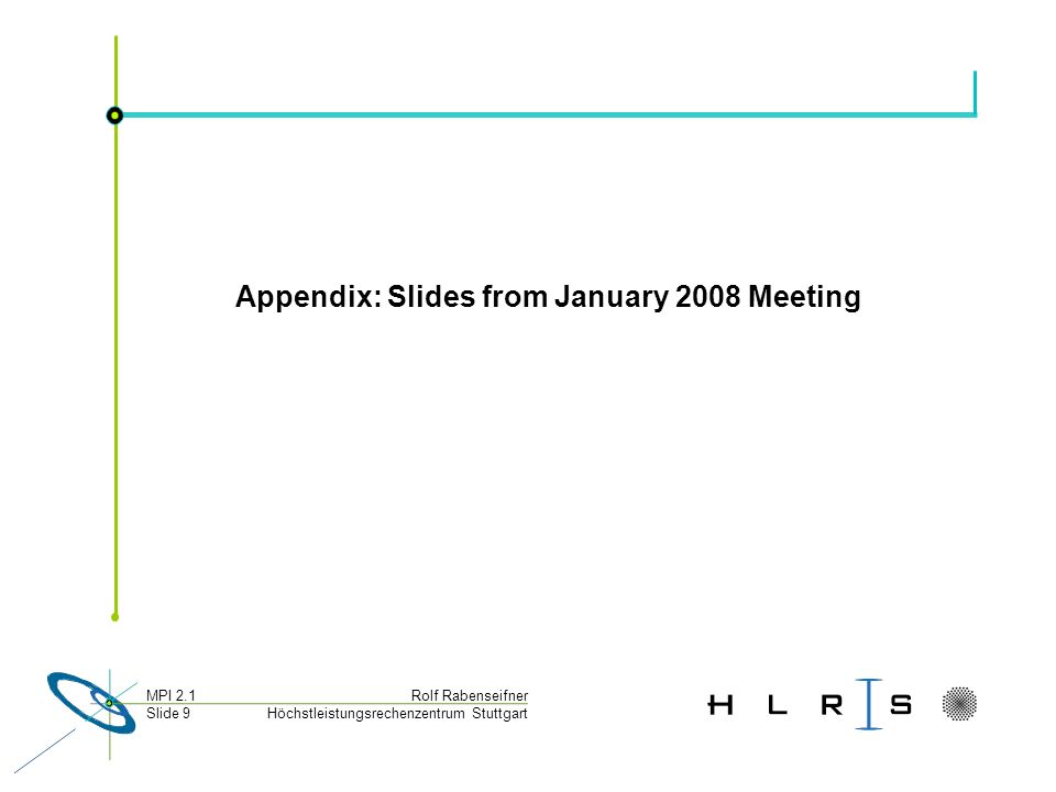 Höchstleistungsrechenzentrum Stuttgart Rolf RabenseifnerMPI 2.1 Slide 9 Appendix: Slides from January 2008 Meeting