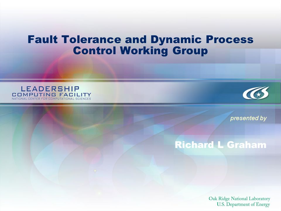 presented by Fault Tolerance and Dynamic Process Control Working Group Richard L Graham
