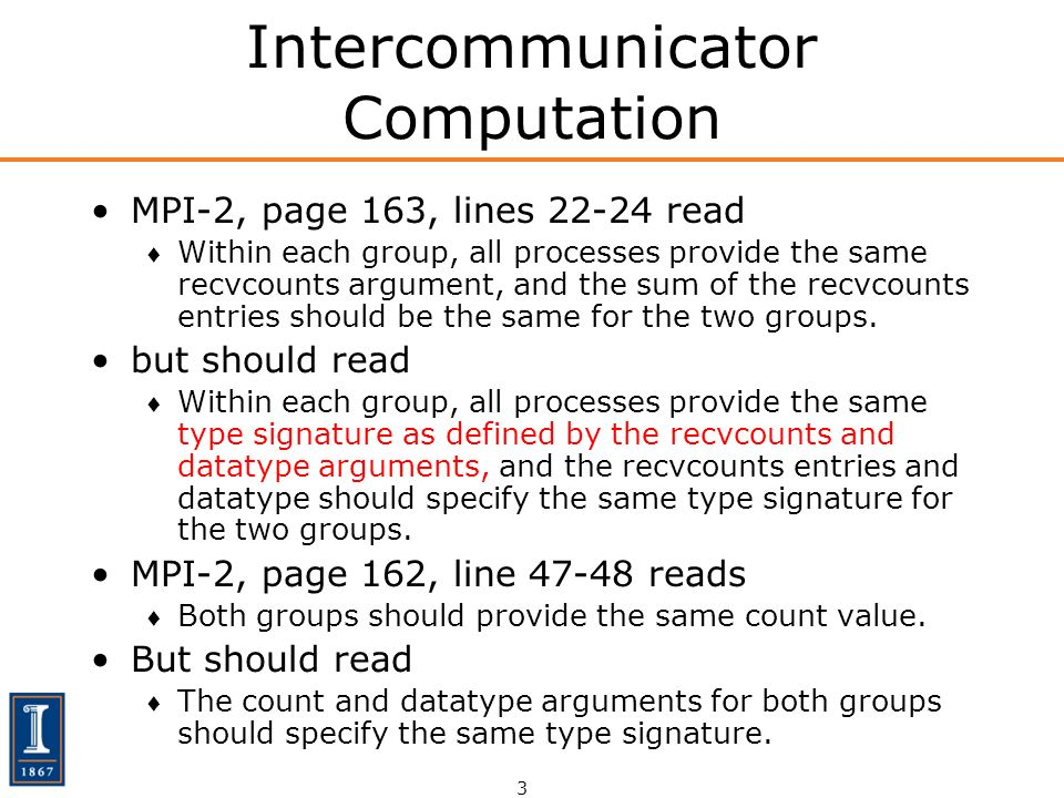 3 Intercommunicator Computation MPI-2, page 163, lines 22-24 read Within each group, all processes provide the same recvcounts argument, and the sum o