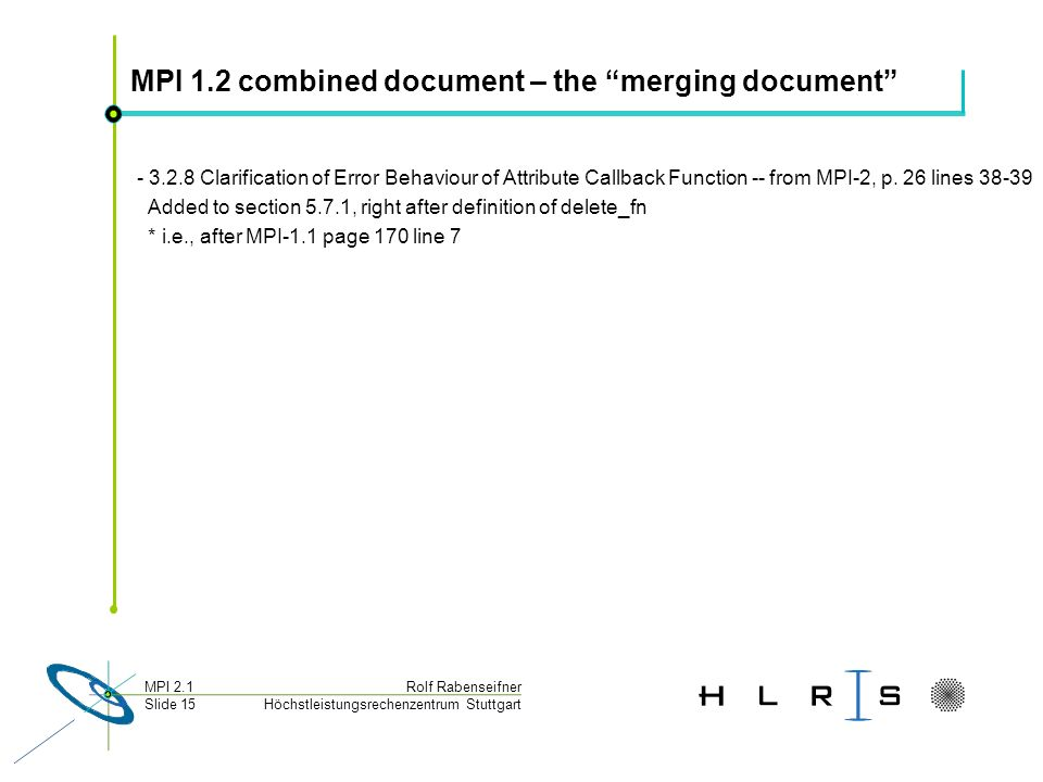 Höchstleistungsrechenzentrum Stuttgart Rolf RabenseifnerMPI 2.1 Slide 15 MPI 1.2 combined document – the merging document - 3.2.8 Clarification of Err