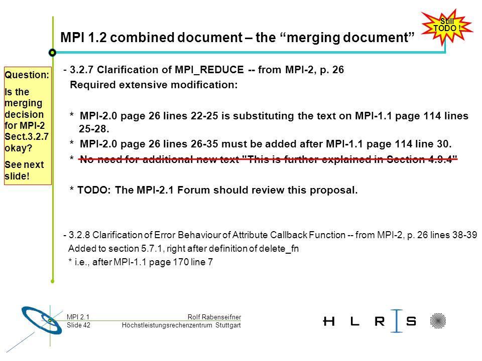 Höchstleistungsrechenzentrum Stuttgart Rolf RabenseifnerMPI 2.1 Slide 42 MPI 1.2 combined document – the merging document - 3.2.7 Clarification of MPI_REDUCE -- from MPI-2, p.