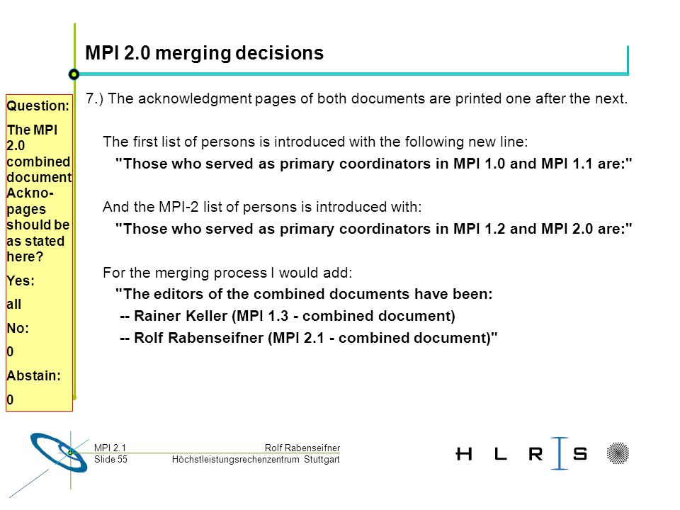 Höchstleistungsrechenzentrum Stuttgart Rolf RabenseifnerMPI 2.1 Slide 55 MPI 2.0 merging decisions 7.) The acknowledgment pages of both documents are