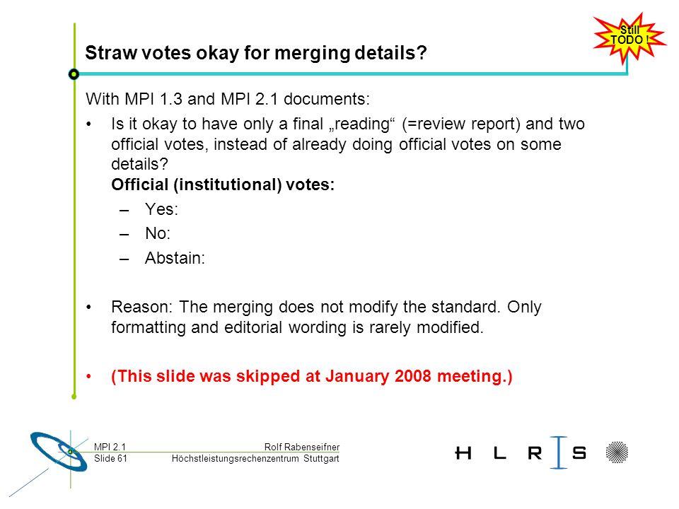 Höchstleistungsrechenzentrum Stuttgart Rolf RabenseifnerMPI 2.1 Slide 61 Straw votes okay for merging details.