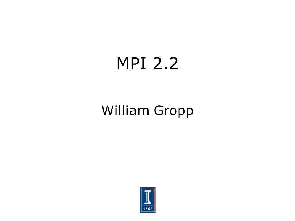 MPI 2.2 William Gropp