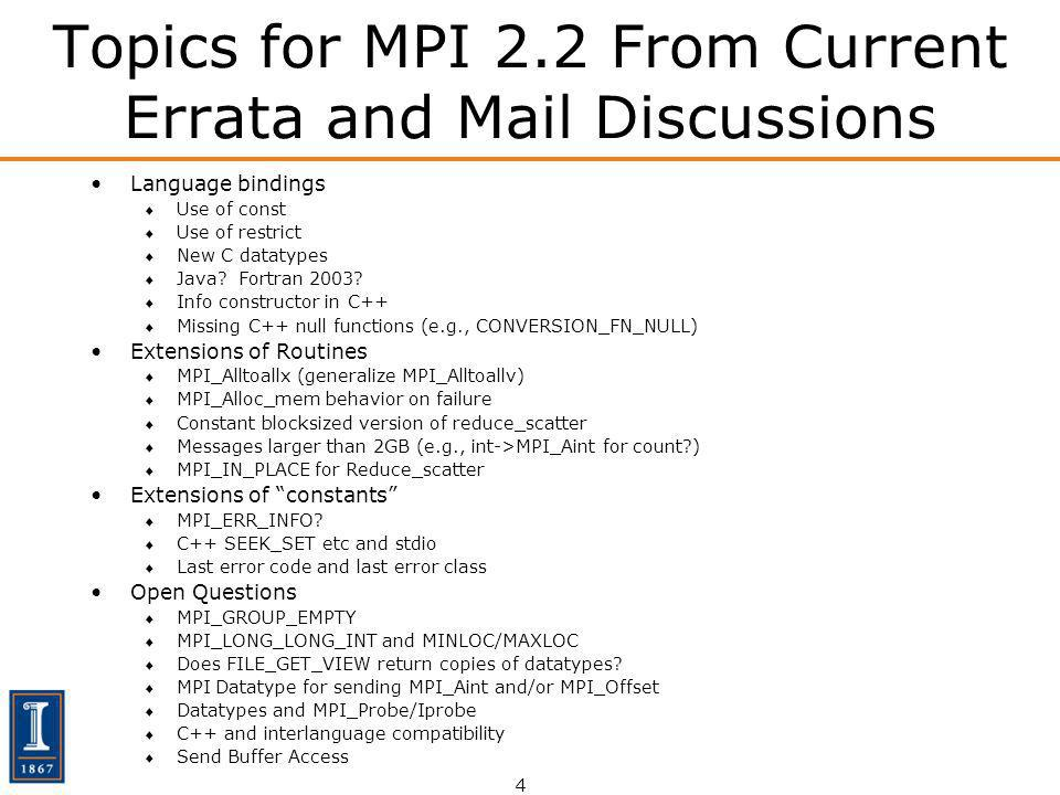 4 Topics for MPI 2.2 From Current Errata and Mail Discussions Language bindings Use of const Use of restrict New C datatypes Java? Fortran 2003? Info