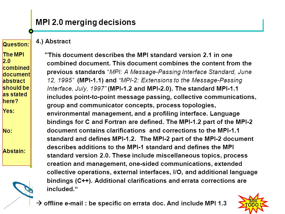 Höchstleistungsrechenzentrum Stuttgart Rolf RabenseifnerMPI 2.1 Slide 23 MPI 2.0 merging decisions 4.) Abstract This document describes the MPI standard version 2.1 in one combined document.