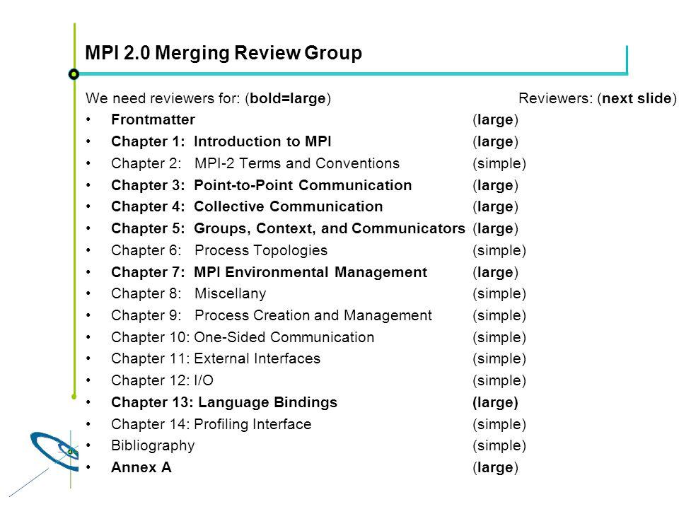 Höchstleistungsrechenzentrum Stuttgart Rolf RabenseifnerMPI 2.1 Slide 33 MPI 2.0 Merging Review Group We need reviewers for: (bold=large)Reviewers: (n