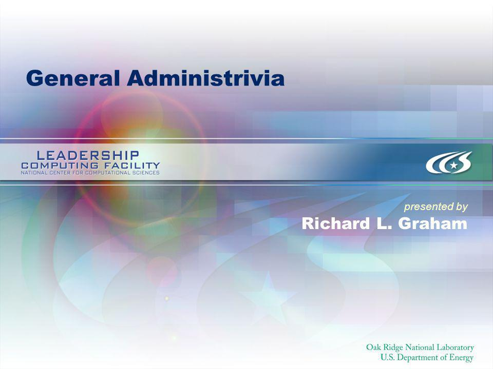 presented by General Administrivia Richard L. Graham