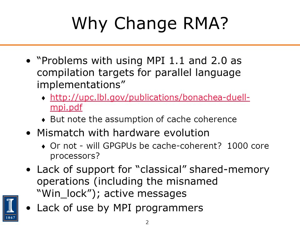 2 Why Change RMA? Problems with using MPI 1.1 and 2.0 as compilation targets for parallel language implementations http://upc.lbl.gov/publications/bon