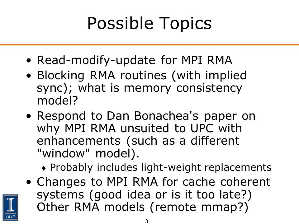 3 Possible Topics Read-modify-update for MPI RMA Blocking RMA routines (with implied sync); what is memory consistency model.