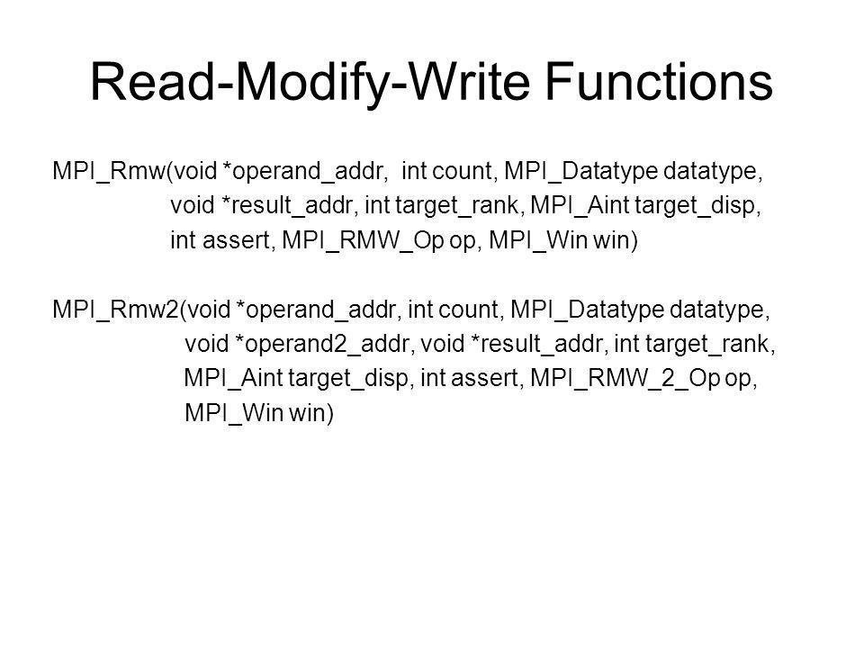 Read-Modify-Write Functions MPI_Rmw(void *operand_addr, int count, MPI_Datatype datatype, void *result_addr, int target_rank, MPI_Aint target_disp, in