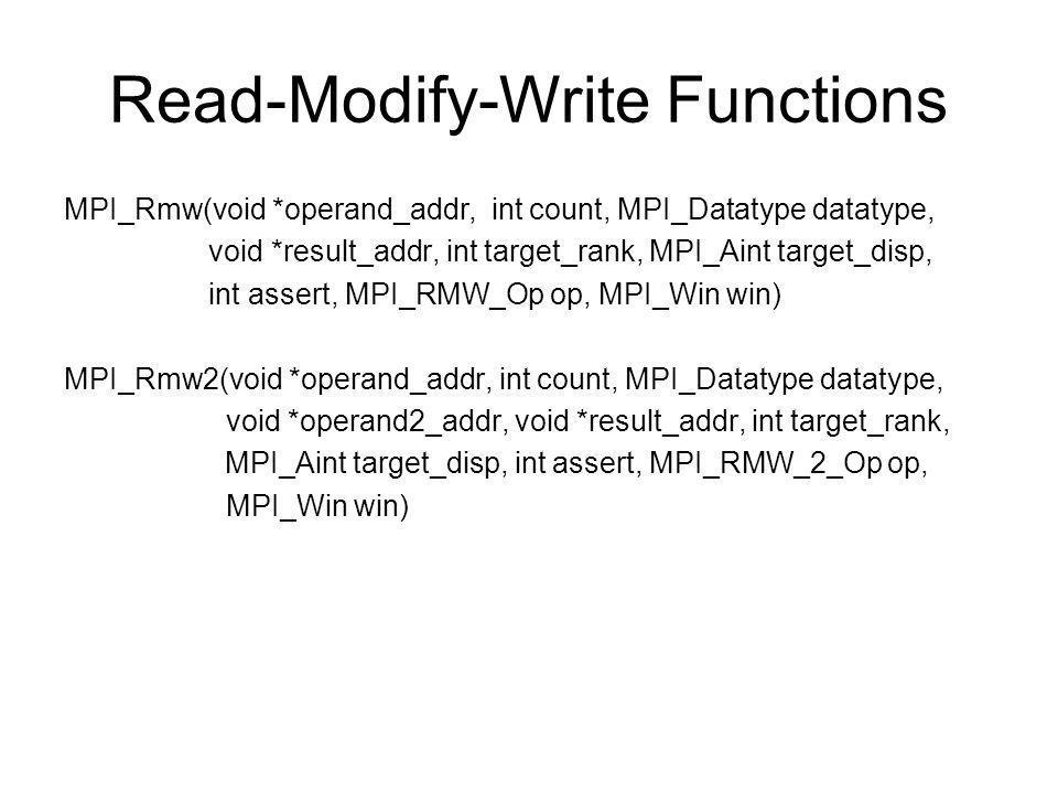 RMW Ops MPI_RMW_INCincrement MPI_RMW_PRODproduct MPI_RMW_SUMsum MPI_RMW_LANDlogical and MPI_RMW_LORlogical or MPI_RMW_LXORlogical xor MPI_RMW_BANDbinary and MPI_RMW_BORbinary or MPI_RMW_BXORbinary xor MPI_RMW_SWAPswap value MPI_RMW2_MASK_SWAPswap masked bits MPI_RMW2_COMP_SWAPcompare and swap